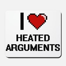 I love Heated Arguments Mousepad