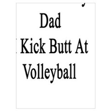 Thanks To My Dad I Kick Butt At Volleyball  Poster