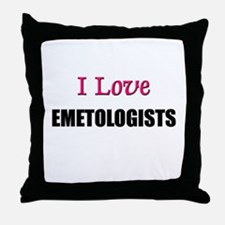 I Love EMETOLOGISTS Throw Pillow