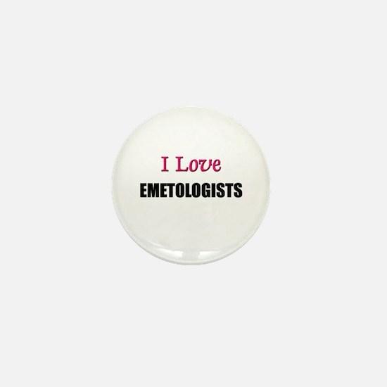 I Love EMETOLOGISTS Mini Button