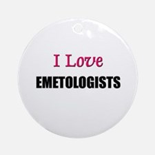 I Love EMETOLOGISTS Ornament (Round)