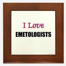 I Love EMETOLOGISTS Framed Tile