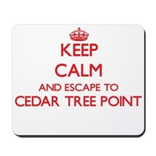 Keep calm and escape to Cedar Tree Point Mousepad