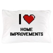 I love Home Improvements Pillow Case