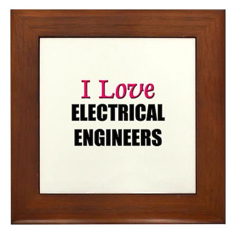 I Love ELECTRICAL ENGINEERS Framed Tile
