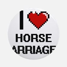 I love Horse Carriages Ornament (Round)
