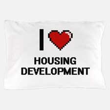 I love Housing Development Pillow Case