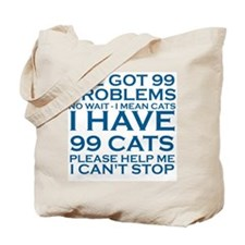I'VE GOT 99 PROBLEMS - 99 CATS Tote Bag