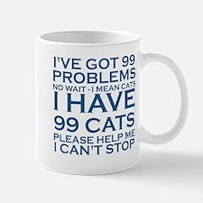 I'VE GOT 99 PROBLEMS - 99 CATS Mugs