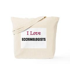 I Love ECCRINOLOGISTS Tote Bag