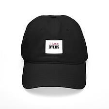 I Love DYERS Baseball Hat
