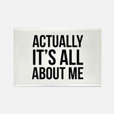 Actually It's All About Me Rectangle Magnet (10 pa