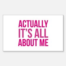 Actually It's All About Me Sticker (Rectangle)