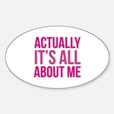 Actually It's All About Me Decal