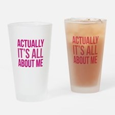 Actually It's All About Me Drinking Glass