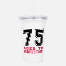 75 Aged To Perfection Acrylic Double-wall Tumbler