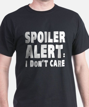 Spoiler Alert : I Don't Care T-Shirt