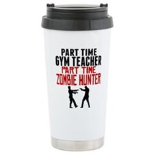 Gym Teacher Part Time Zombie Hunter Travel Mug
