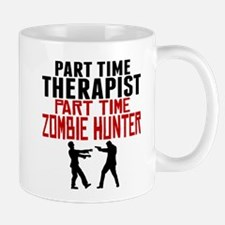 Therapist Part Time Zombie Hunter Mugs
