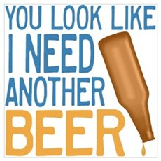 I Need Another Beer Poster