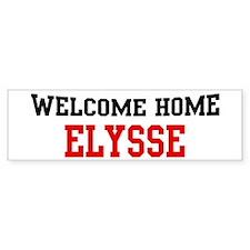 Welcome home ELYSSE Bumper Bumper Sticker
