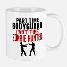 Bodyguard Part Time Zombie Hunter Mugs