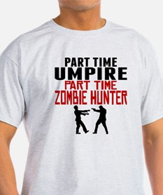 Umpire Part Time Zombie Hunter T-Shirt