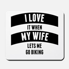 When My Wife Lets Me Go Biking Mousepad