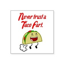 Never Trust A Taco Fart. Sticker