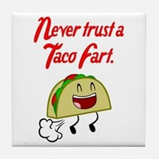 Never Trust A Taco Fart. Tile Coaster
