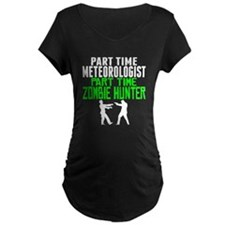 Meteorologist Part Time Zombie Hunter Maternity T-