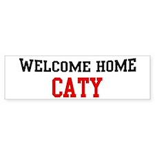 Welcome home CATY Bumper Bumper Sticker