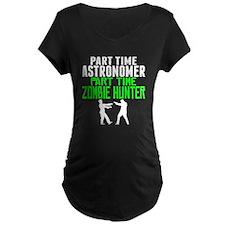 Astronomer Part Time Zombie Hunter Maternity T-Shi