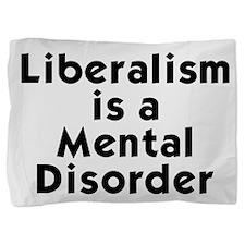 Liberalism is a Mental Disorder Pillow Sham