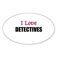 I Love DETECTIVES Oval Decal