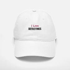 I Love DETECTIVES Baseball Baseball Cap