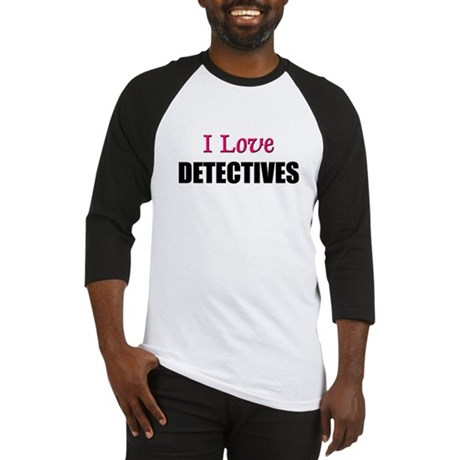 I Love DETECTIVES Baseball Jersey