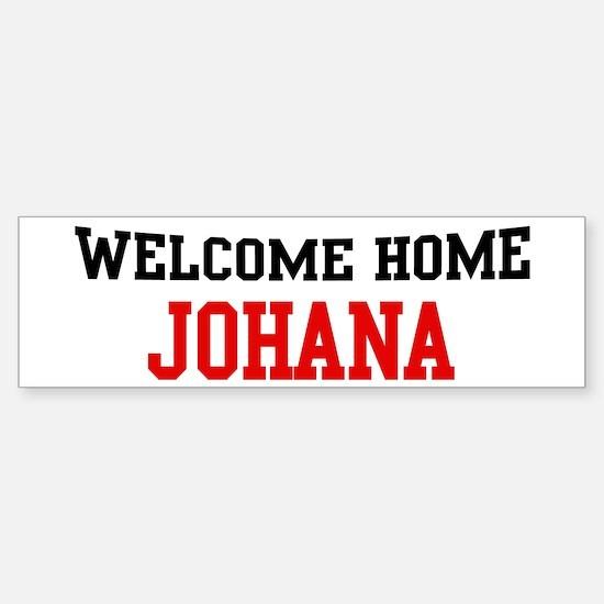 Welcome home JOHANA Bumper Bumper Bumper Sticker