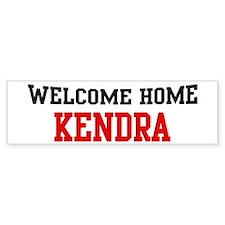 Welcome home KENDRA Bumper Bumper Sticker