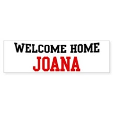 Welcome home JOANA Bumper Bumper Sticker