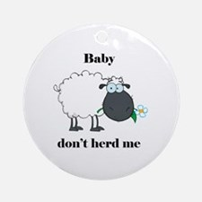 Baby don't herd me Round Ornament