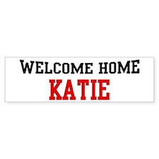 Welcome home KATIE Bumper Bumper Sticker