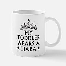 My Toddler Wears A Tiara Mug