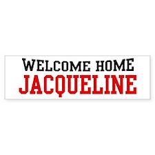 Welcome home JACQUELINE Bumper Bumper Sticker