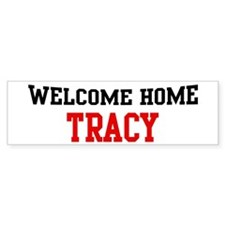Welcome home TRACY Bumper Bumper Sticker
