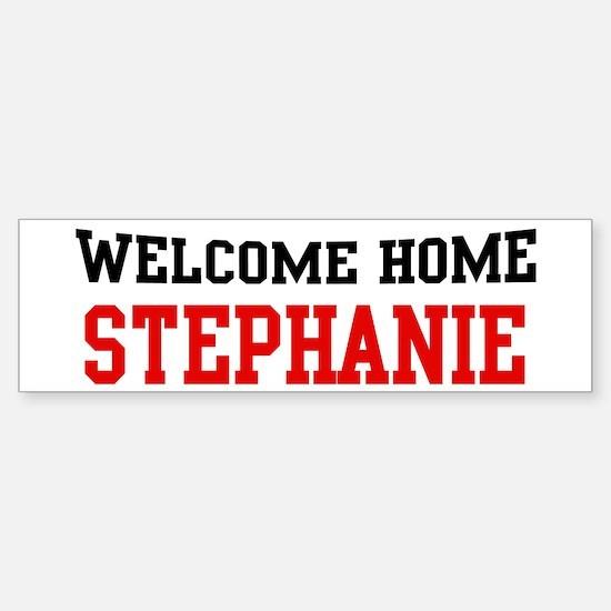 Welcome home STEPHANIE Bumper Bumper Bumper Sticker