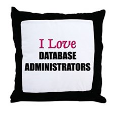 I Love DATABASE ADMINISTRATORS Throw Pillow