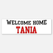 Welcome home TANIA Bumper Bumper Bumper Sticker
