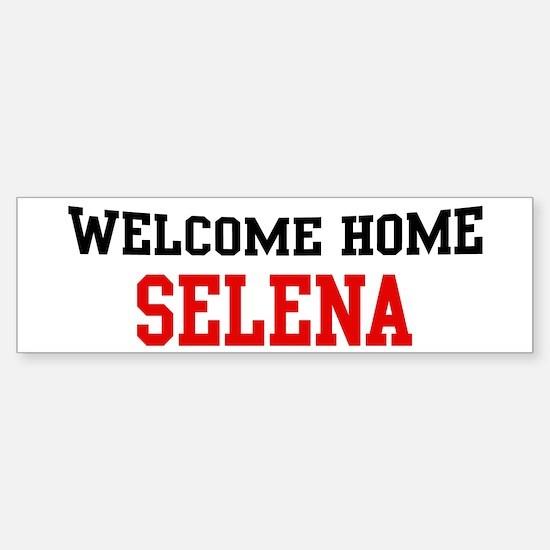 Welcome home SELENA Bumper Bumper Bumper Sticker