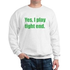 Yes, I play tight end. Sweatshirt